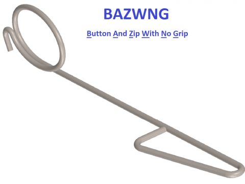 BAZWNG - Button And Zip With No Grip
